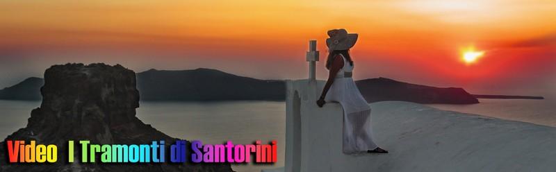 Video degli indimenticabili  e bellissimi Tramonti di Santorini